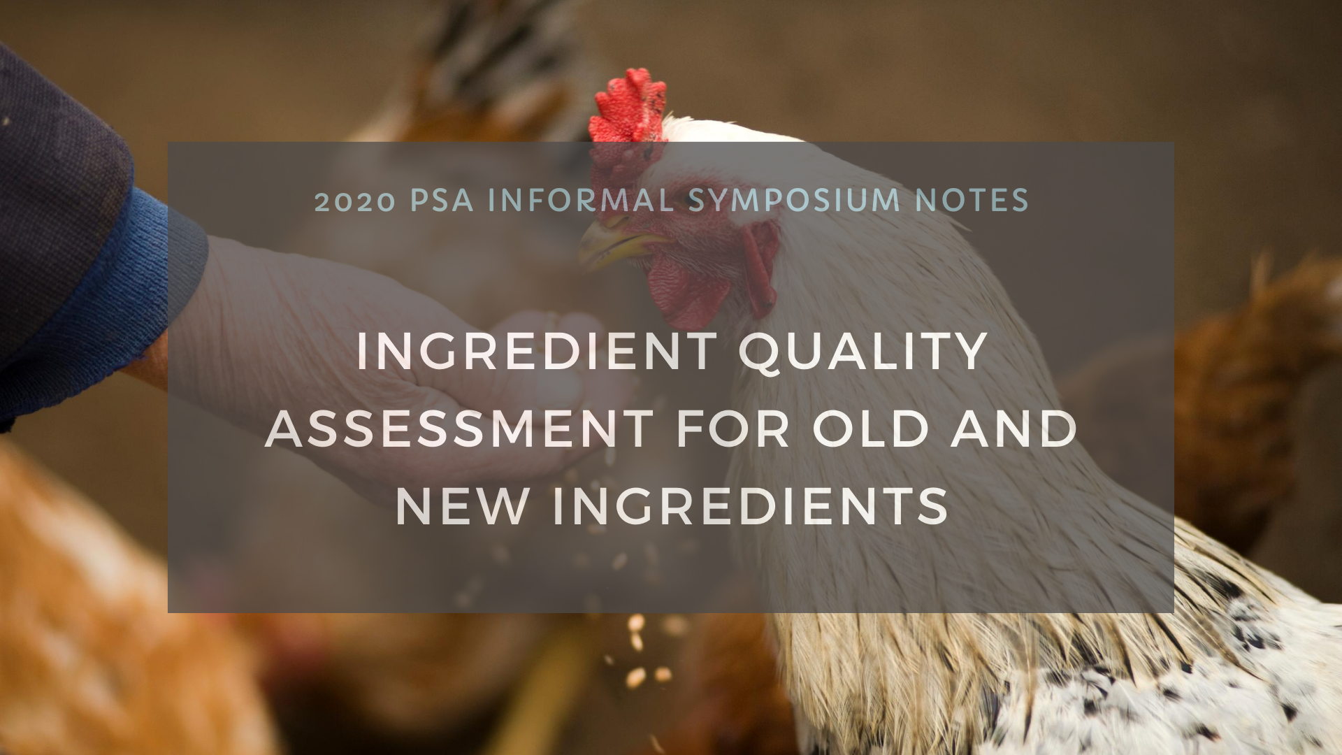 Ingredient Quality Assessment for Old and New Ingredients | PSA Informal Nutrition Symposium Notes